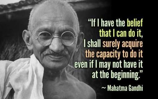 Gandhi quote If I have the belief...